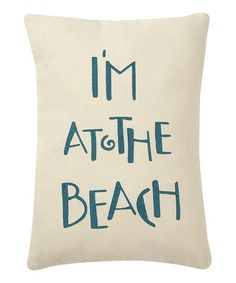 Take a look at this Cream & Blue 'I'm at the Beach' Pillow by Collins on #zulily today!