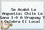 http://tecnoautos.com/wp-content/uploads/imagenes/tendencias/thumbs/se-acabo-la-angustia-chile-le-gana-10-a-uruguay-y-celebra-el-local.jpg Chile vs Uruguay. Se acabó la angustia: Chile le gana 1-0 a Uruguay y celebra el local, Enlaces, Imágenes, Videos y Tweets - http://tecnoautos.com/actualidad/chile-vs-uruguay-se-acabo-la-angustia-chile-le-gana-10-a-uruguay-y-celebra-el-local/