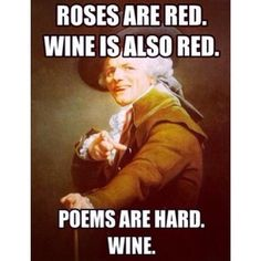 Wine will appreciate your bad poetry. | 17 Reasons Wine Makes The Best Valentine