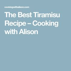 The Best Tiramisu Recipe – Cooking with Alison