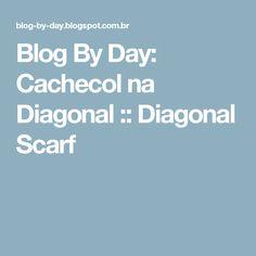 Blog By Day: Cachecol na Diagonal :: Diagonal Scarf