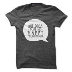 BULLDOGS make me happy, ᗖ you not so muchBulldog lovers T-shirt :)dog, dogs, pet, pets, puppy, puppies, happy, tee, dog tee, tshirt, dog tshirt, bulldog tshirt, bulldog tee, bulldog, bulldogs