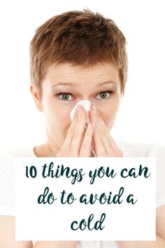 10 tips on how to avoid a cold. Colds are horrid arent they and they can seem inevitable in the winter months but you really can do a lot to prevent a cold. These simple actions will really benefit your health and support your immune system