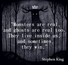 Monsters Are Real ️and ghosts are real too. They live inside us, and sometimes they win - Stephen King quotes Citations Stephen King, Stephen King Quotes, Stephen Kings, Stephen King Tattoos, The Stand Stephen King, Great Quotes, Quotes To Live By, Me Quotes, Inspirational Quotes