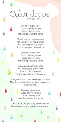 Color Drops Poem is a kid's friendly poem about accepting the beauty of being different and respecting the right everyone has to be different. Please share with friends and love ones and tell us what you think.