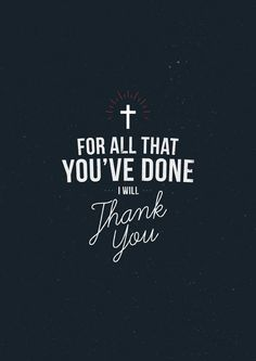 ... for all that you're going to do, for all that' you've promised and all that are you're all that has carried me through, Jesus I thank you.