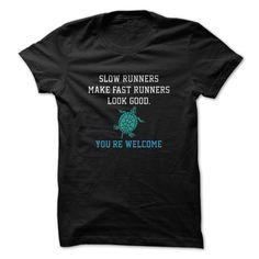 SLOW RUNNERS MAKE FAST RUNNERS LOOK GOOD T SHIRT #RUN #RUNNER #SHIRT