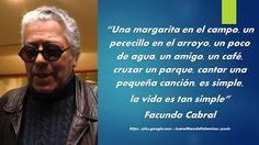 JUANA MACEDO Facundo Cabral, Biblia, Frases y Reflexiones: La vida es tan simple...