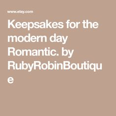 Keepsakes for the modern day Romantic. by RubyRobinBoutique