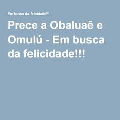 Prece a Obaluaê e Omulú - Em busca da felicidade!!!