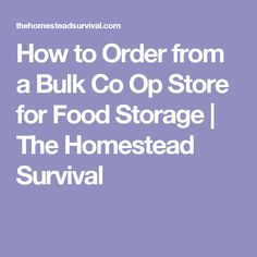 How to Order from a Bulk Co Op Store for Food Storage | The Homestead Survival