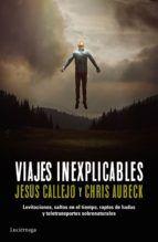 GENER-2018. Jesús Callejo. Viajes inexplicables. 133CAL. Ocultisme.