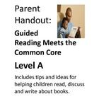 This packet includes a separate Common Core aligned parent handout for each of the following Guided Reading Levels:  A, B, C, D and E.   ($)