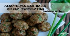 Asian-Style Meatballs with Cilantro and Green Onion (grain and soy free) just leave out the honey!! YUM