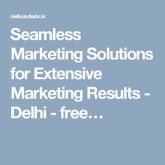 Seamless Marketing Solutions for Extensive Marketing Results - Delhi - free…