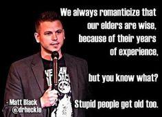 stupid people get old too.