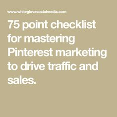 75 point checklist for mastering Pinterest marketing to drive traffic and sales.