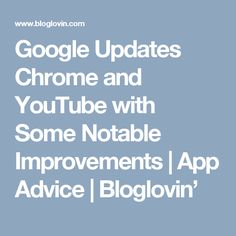 Google Updates Chrome and YouTube with Some Notable Improvements | App Advice | Bloglovin'