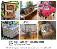 Party Junk 199 - Cool side tables! Features galore and a themed link party via Funky Junk Interiors