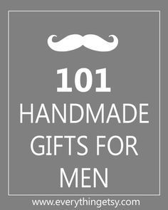 101 Handmade Gifts for Guys  i will be SO GLAD i pinned this when i need gift ideas!! repin now look later