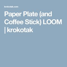 Paper Plate (and Coffee Stick) LOOM | krokotak
