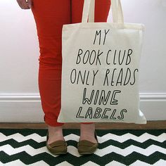 My book club only reads wine labels - hahaha!