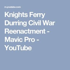 Knights Ferry Durring Civil War Reenactment - Mavic Pro - YouTube