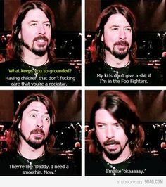 Funny pictures about What keeps Dave Grohl grounded. Oh, and cool pics about What keeps Dave Grohl grounded. Also, What keeps Dave Grohl grounded photos. Foo Fighters, Aerosmith, Green Day, Montage Of Heck, Tenacious D, I Love Him, My Love, Janis Joplin, Bob Dylan