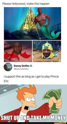 """51 Funny Disney Memes - """"Danny DeVito: I support this as long as I get to play Prince Eric. Please Hollyword, make this happen. Shut up and take my money!"""" meme disney 51 Funniest Disney Memes in the World Fit for a Prince or Princess Seriously Funny, Really Funny Memes, Stupid Funny Memes, Funny Relatable Memes, Funny Posts, Funny Cute, Funny Stuff, Random Stuff, Random Facts"""
