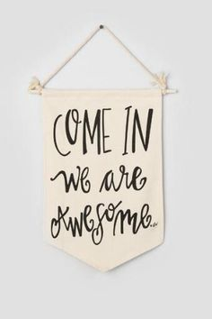 Come In We Are Awesome Wall Flag