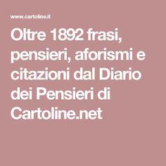 Oltre 1892 frasi, pensieri, aforismi e citazioni dal Diario dei Pensieri di Cartoline.net