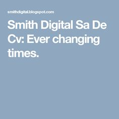 Smith Digital Sa De Cv: Ever changing times.