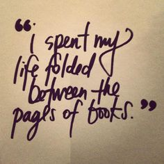 """I spent my life folded between the pages of books."" Sounds like a great place to be #quotes"