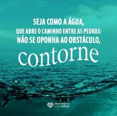 Seja como a água... #mensagenscomamor #frases #pensamentos #reflexões #sentimentos #luta #obstáculos