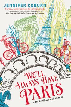 """Out and About with Mary Kay: Paris: The Ultimate Mother-Daughter Destination. Guest post by Jennifer Coburn, author of """"We'll Always Have Paris"""" Belle France, Thing 1, Book Nooks, Paris Travel, France Travel, So Little Time, Bestselling Author, The Book, Family Travel"""