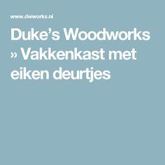 Duke's Woodworks  » Vakkenkast met eiken deurtjes Home Decor, Woods, Decoration Home, Room Decor, Woodland Forest, Forests, Home Interior Design, Home Decoration, Interior Design