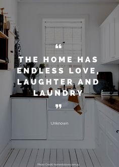 The home has endless love, laughter and laundry – Unknown Read more beautiful quotes about the home here: https://nyde.co.uk/blog/quotes-about-home/