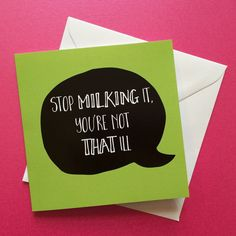 Funny get well card stop milking it you're not by LukannaDesigns