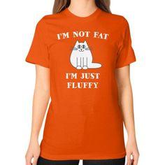 Im not fat im just fluffy Unisex T-Shirt (on woman)