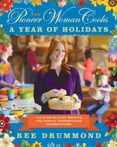 cannot WAIT for this book...plus, the cover is so beautiful!  LOVE the colors! ::: The Pioneer Woman Cooks: A Year of Holidays: 135 Step-by-Step Recipes for Simple, Scrumptious Celebrations
