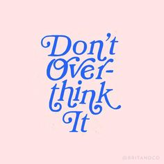 Don't overthink it.