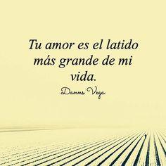 Tu amor es el latido más grande de mi vida. Danns Vega