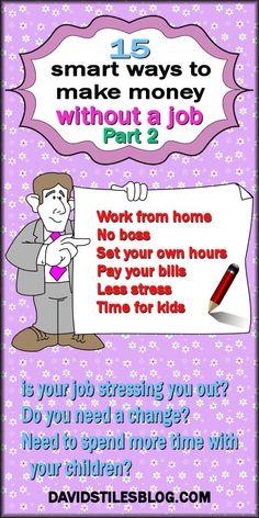 15 NO JOB JOBS. 15 SMART WAYS TO MAKE MONEY WITHOUT A JOB. PART 2. From: http://DavidStilesBlog.com