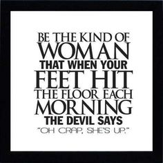 (LOVE THIS) Be the kind of Woman... #brilliant