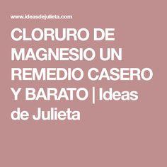 CLORURO DE MAGNESIO UN REMEDIO CASERO Y BARATO | Ideas de Julieta