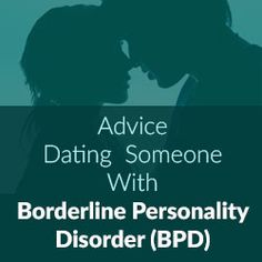 Advice  Dating Someone With Borderline Personality