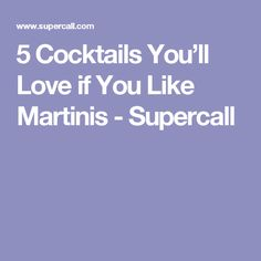 5 Cocktails You'll Love if You Like Martinis - Supercall