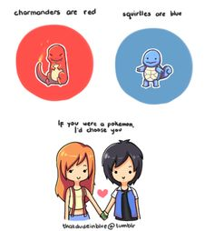 Charmenders are red / Squirtles are blue / If you were a pokemon, I'd choose you