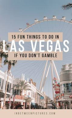 15 Fun Things To Do In Las Vegas If You Don't Gamble
