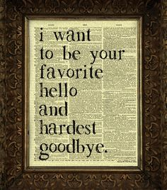 Hey, I found this really awesome Etsy listing at https://www.etsy.com/listing/177418384/your-favorite-hello-hardest-goodbye-on